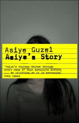 Asiye's Story: One Woman's Journey from Torture to Triumph