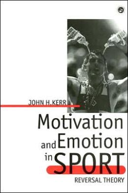 Motivation and Emotion in Sport: Reversal Theory