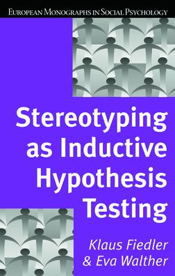 Stereotyping as Inductive Hypothesis Testing (European Monographs in Social Psychology Series)