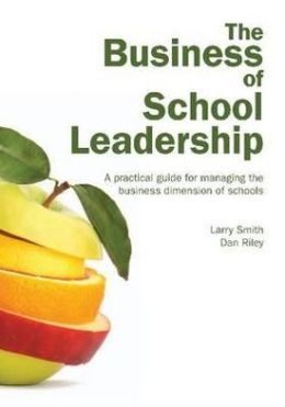 The Business of School Leadership: A Practical Guide for Managing the Business Dimension of Schools