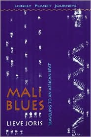 Mali Blues: Traveling to an African Beat (Lonely Planet Travel Literature Series)