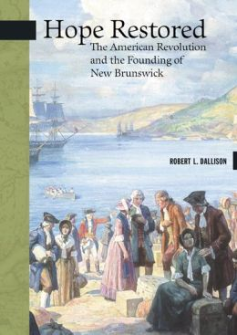 Hope Restored: The American Revolution and the Founding of New Brunswick