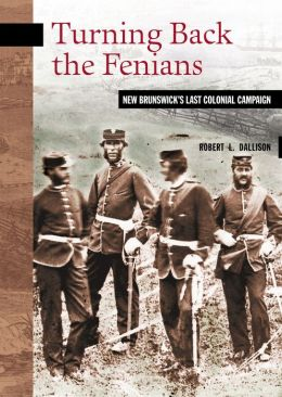 Turning Back the Fenians: New Brunswick's Last Colonial Campaign