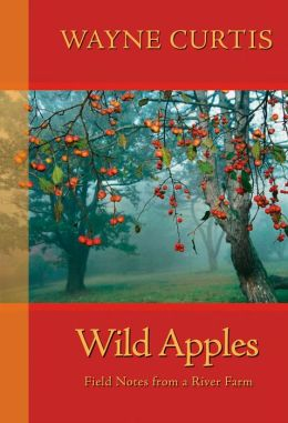 Wild Apples: Field Notes from a River Farm