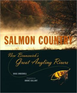 Salmon Country: New Brunswick Great Angling Rivers