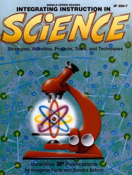 Integrated Instruction in Science: Strategies, Activities, Projects, Tools and Techniques