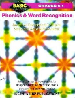 Phonics and Word Recognition K-1: Inventive Exercises to Sharpen Skills and Raise Achievement