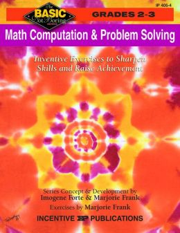 Math Computation and Problem Solving, Grades 2-3: Inventive Exercises to Sharpen Skills and Raise Achievement