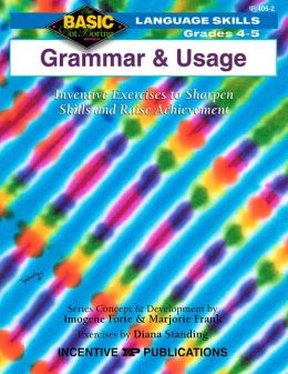 Grammar and Usage 4-5: Inventive Exercises to Sharpen Skills and Raise Achievement
