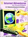 Internet Adventures For Young Children: 101 Websites and Hands-on Activities