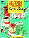 If You Don't Feed the Teacher They Eat the Students!: A Guide to Success for Administrators and Teachers