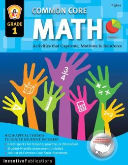 First Common Core Activities: First Grade Math: Activities That Captivate, Motivate & Reinforce