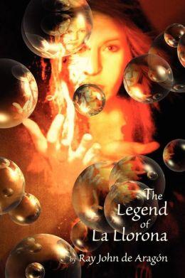 The legend of la llorona by ray john de aragon 9780865345058