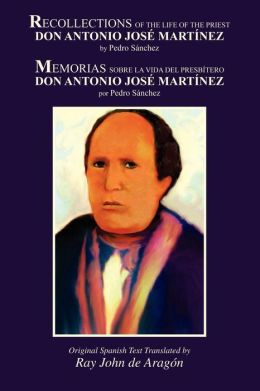 Recollections Of The Life Of Don Antonio Jose Martinez