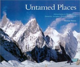 Untamed Places: Adventures in Mountains, Deserts, Jungles, Rivers, and Ruins
