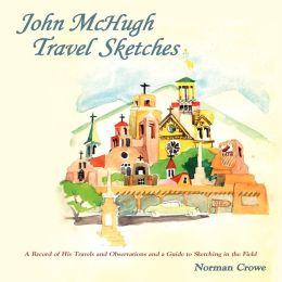 John McHugh Travel Sketches: A Record of His Travels and Observations and a Guide to Sketching in the Field