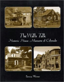 The Walls Talk: Historic House Museums of Colorado