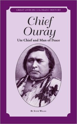 Chief Ouray: Ute Chief and Man of Peace