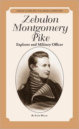 Zebulon Montgomery Pike: Explorer and Military Officer