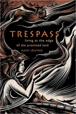 Trespass: Living on the Edge of the Promised Land