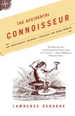 Accidental Connoisseur: An Irreverent Journey Through the Wine World