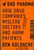 Book Cover Image. Title: Bad Pharma:  How Drug Companies Mislead Doctors and Harm Patients, Author: Ben Goldacre