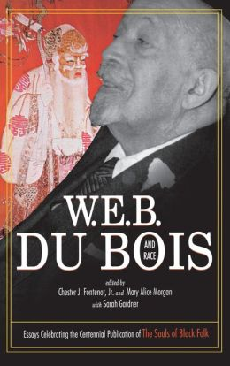 W.E.B. DuBois and Race: Essays Celebrating the Centennial Publication of the Souls of Black Folk