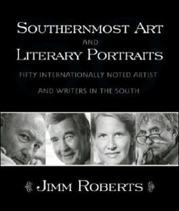 Southernmost Art and Literary Portraits: Fifty Internationally Noted Artists and Writers