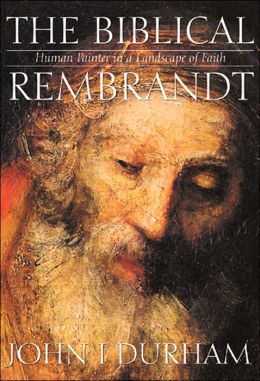 The Biblical Rembrandt: Human Painter in a Landscape of Faith