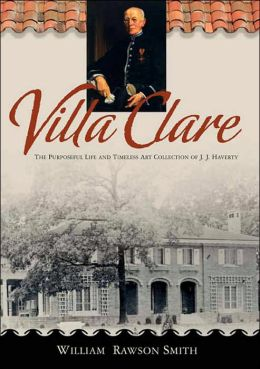 Villa Clare: The Purposeful Life and Timeless Art Collection of J.J. Haverty