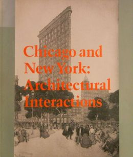 Chicago and New York: Architectural Interactions