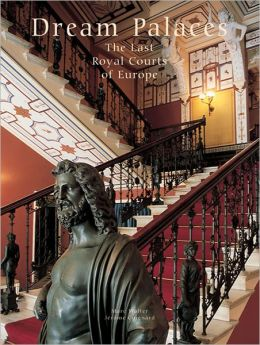 Dream Palaces: The Last Royal Courts of Europe