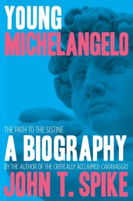 Young Michelangelo: The Path to the Sistine: A Biography