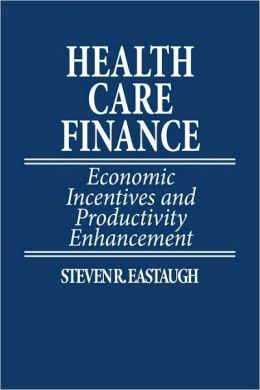Health Care Finance: Economic Incentives and Productivity Enhancement