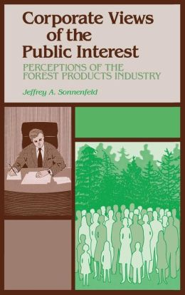 Corporate Views of the Public Interest: Perceptions of the Forest Products Industry