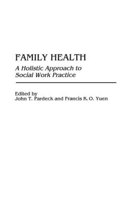 Family Health: A Holistic Approach to Social Work Practice