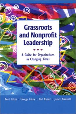 Grassroots and NonProfit Leadership: A Guide for Organizations in Changing Times