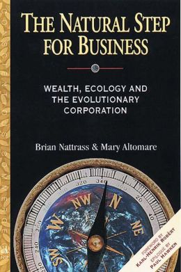 The Natural Step for Business: Wealth, Ecology & the Evolutionary Corporation
