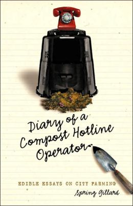 Diary of a Compost Hotline Operator: Edible Essays on City Farming