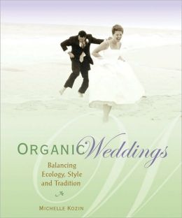 Organic Weddings: Balancing Ecology, Style and Tradition