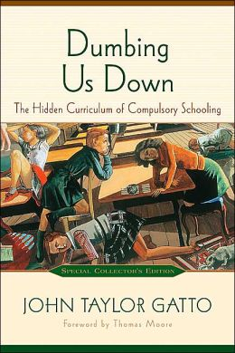 Dumbing Us Down: The Hidden Curriculum of Compulsory Education