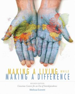 Making a Living While Making a Difference, Revised Edition: Conscious Careers in an Era of Independence