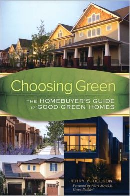 Choosing Green: The Homebuyer's Guide to Good Green Homes