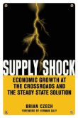 Book Cover Image. Title: Supply Shock:  Economic Growth at the Crossroads and the Steady State Solution, Author: Brian Czech