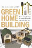 Book Cover Image. Title: Green Home Building:  Money-Saving Strategies for an Affordable, Healthy, High-Performance Home, Author: Miki Cook