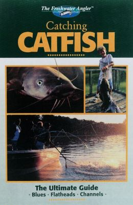 Catching Catfish: The Ultimate Guide