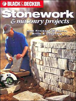 Black & Decker Stonework & Masonry Projects: New Projects in Stone, Brick & Concrete