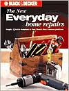 The Black & Decker New Everyday Home Repair: Simple, Effective Solutions to Your Home's Most Common Problems