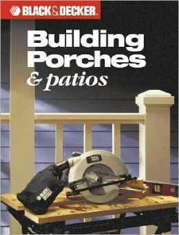 Black & Decker Building Porches & Patios