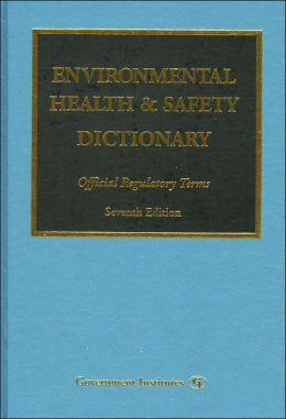 Environmental Health and Safety Dictionary: Official Regulatory Terms